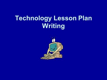 Technology Lesson Plan Writing. In this session you will: Learn what technology is available on students computers Learn how to write effective technology.