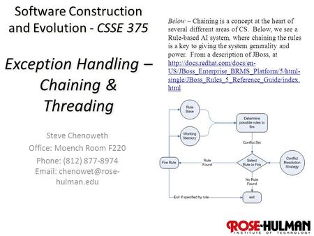 1 Software Construction and Evolution - CSSE 375 Exception Handling – Chaining & Threading Steve Chenoweth Office: Moench Room F220 Phone: (812) 877-8974.