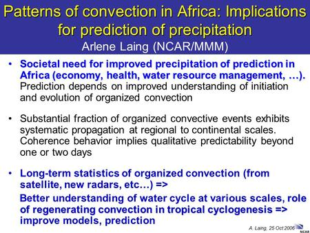 A. Laing, 25 Oct 2006 Patterns of convection in Africa: Implications for prediction of precipitation Patterns of convection in Africa: Implications for.