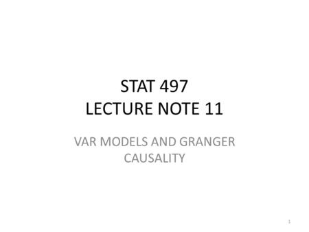 STAT 497 LECTURE NOTE 11 VAR MODELS AND GRANGER CAUSALITY 1.
