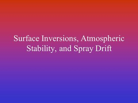 Surface Inversions, Atmospheric Stability, and Spray Drift.