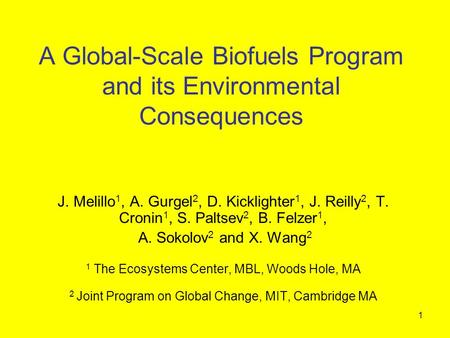 1 A Global-Scale Biofuels Program and its Environmental Consequences J. Melillo 1, A. Gurgel 2, D. Kicklighter 1, J. Reilly 2, T. Cronin 1, S. Paltsev.