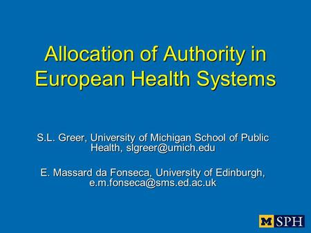 Allocation of Authority in European Health Systems S.L. Greer, University of Michigan School of Public Health, E. Massard da Fonseca,