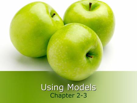 Using Models Chapter 2-3. What is a model  Simplified representations of reality play a crucial role in economics.