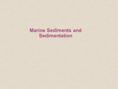 Marine Sediments and Sedimentation. Tools used to collect and study Sediments How can sediment be collected from the sea floor? How can it be collected.