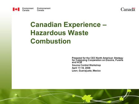 Canadian Experience – Hazardous Waste Combustion Prepared for the CEC North American Strategy for Catalyzing Cooperation on Dioxins, Furans and HCB Source.