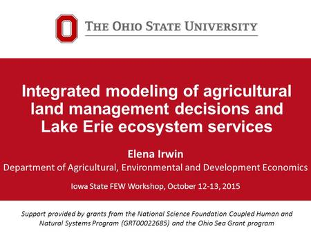 Integrated modeling of agricultural land management decisions and Lake Erie ecosystem services Support provided by grants from the National Science Foundation.