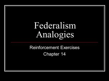 Federalism Analogies Reinforcement Exercises Chapter 14.