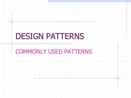 DESIGN PATTERNS COMMONLY USED PATTERNS What is a design pattern ? Defining certain rules to tackle a particular kind of problem in software development.