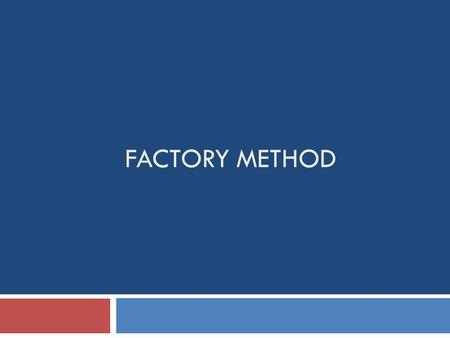 FACTORY METHOD. Design Pattern Space Purpose ScopeCreationalStructuralBehavioral ClassFactory MethodAdapterInterpreter Template Method ObjectAbstract.