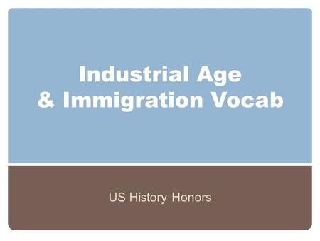 Industrial Age & Immigration Vocab US History Honors.