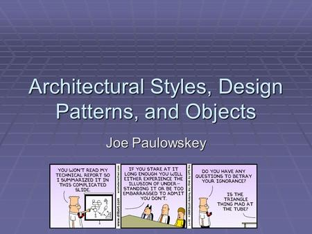Architectural Styles, Design Patterns, and Objects Joe Paulowskey.