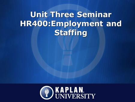 Unit Three Seminar HR400:Employment and Staffing.