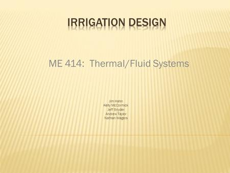 Jim Hahn Kelly McCormick Jeff Snyder Andrew Taylor Nathan Wagers ME 414: Thermal/Fluid Systems.