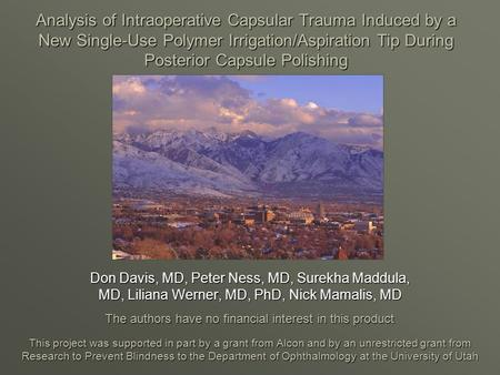 Analysis of Intraoperative Capsular Trauma Induced by a New Single-Use Polymer Irrigation/Aspiration Tip During Posterior Capsule Polishing Don Davis,