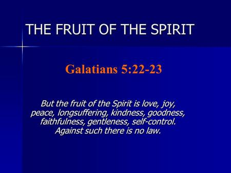 THE FRUIT OF THE SPIRIT But the fruit of the Spirit is love, joy, peace, longsuffering, kindness, goodness, faithfulness, gentleness, self-control. Against.