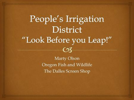 Marty Olson Oregon Fish and Wildlife The Dalles Screen Shop.