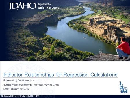 Indicator Relationships for Regression Calculations Presented by David Hoekema Surface Water Methodology Technical Working Group Date: February 19, 2015.