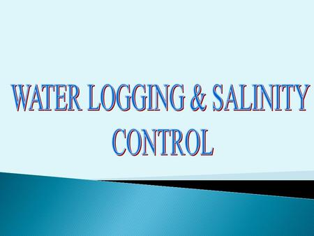  Water logging & its control  Salinity & its control.