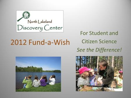 2012 Fund-a-Wish For Student and Citizen Science See the Difference!
