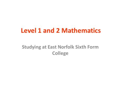 Level 1 and 2 Mathematics Studying at East Norfolk Sixth Form College.