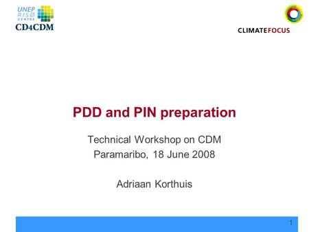 1 PDD and PIN preparation Technical Workshop on CDM Paramaribo, 18 June 2008 Adriaan Korthuis.