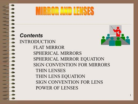 MIRROR AND LENSES Contents INTRODUCTION FLAT MIRROR SPHERICAL MIRRORS