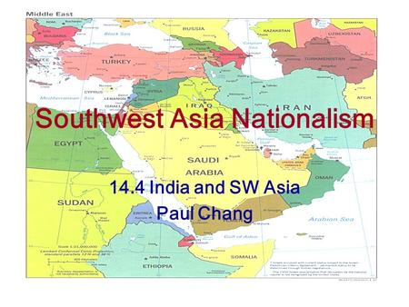 Southwest Asia Nationalism 14.4 India and SW Asia Paul Chang.