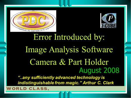 "Error Introduced by: Image Analysis Software Camera & Part Holder ""..any sufficiently advanced technology is indistinguishable from magic."" Arthur C. Clark."