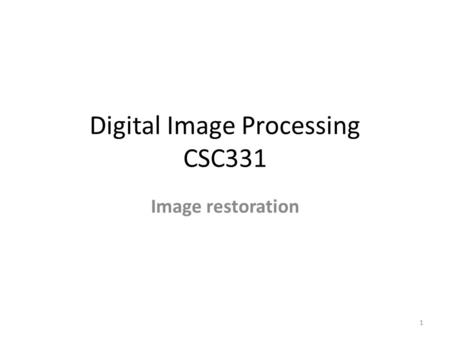 Digital Image Processing CSC331 Image restoration 1.