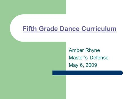 Fifth Grade Dance Curriculum Amber Rhyne Master's Defense May 6, 2009.