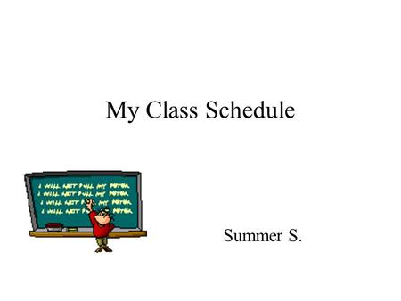 My Class Schedule Summer S.. Spanish Ms. Oliphant 1 st We are learning how to read, write, and speak in Spanish. I like this class a lot. Ms. Oliphant.
