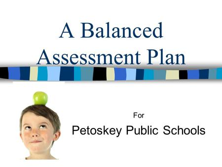 A Balanced Assessment Plan For Petoskey Public Schools.