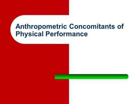 Anthropometric Concomitants of Physical Performance.