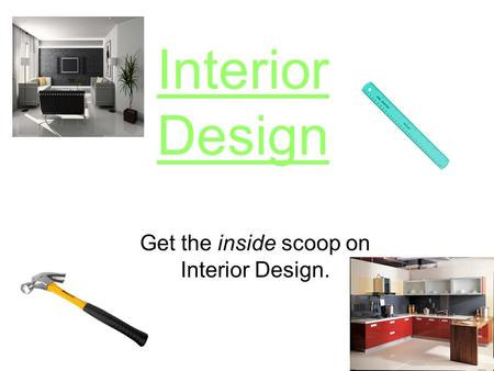 Interior Design Get the inside scoop on Interior Design.