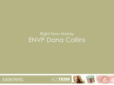 Right Now Money ENVP Dana Collins. What Every Consultant Should Know How to tell time. How to correlate activity with earnings.