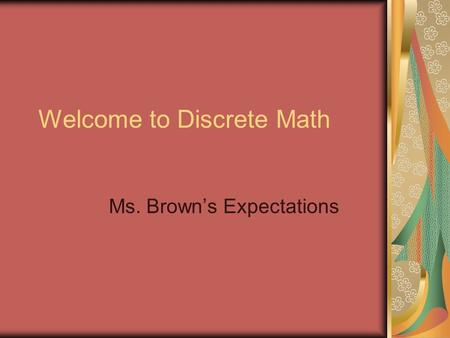 Welcome to Discrete Math Ms. Brown's Expectations.