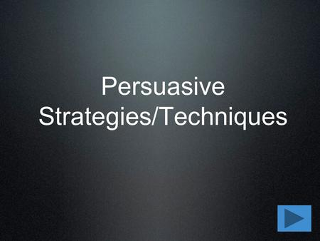 Persuasive Strategies/Techniques. Part One Strategies for Persuasive Writing.