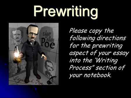 "Prewriting Please copy the following directions for the prewriting aspect of your essay into the 'Writing Process"" section of your notebook."