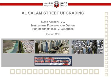  AL SALAM STREET UPGRADING C OST CONTROL V IA I NTELLIGENT P LANNING AND D ESIGN F OR GEOGRAPHICAL C HALLENGES February 2010.