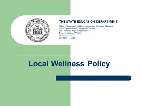 Local Wellness Policy THE STATE EDUCATION DEPARTMENT Office of Elementary, Middle, Secondary and Continuing Education School Operations and Management.
