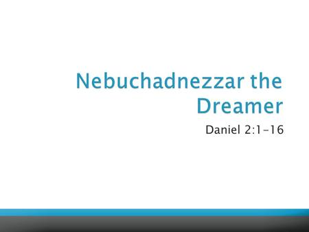 "Daniel 2:1-16.  ""In the second year of the reign of Nebuchadnezzar, Nebuchadnezzar had dreams; his spirit was troubled, and his sleep left him. Then."