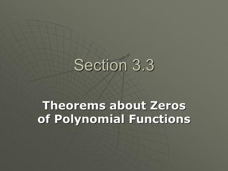 Section 3.3 Theorems about Zeros of Polynomial Functions.