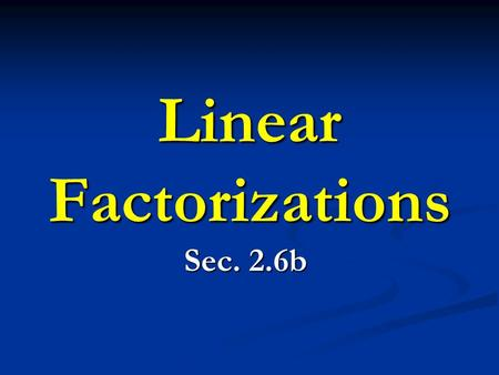 Linear Factorizations Sec. 2.6b. First, remind me of the definition of a linear factorization… f (x) = a(x – z )(x – z )…(x – z ) An equation in the following.
