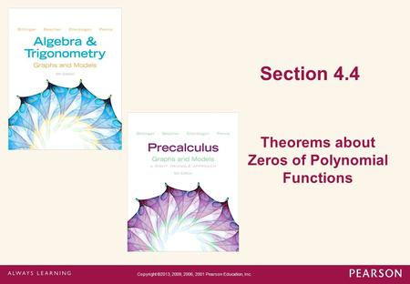 Section 4.4 Theorems about Zeros of Polynomial Functions Copyright ©2013, 2009, 2006, 2001 Pearson Education, Inc.