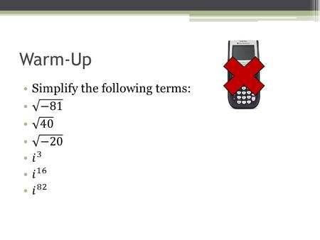 Warm-Up. TEST Our Ch. 9 Test will be on 5/29/14 Complex Number Operations.
