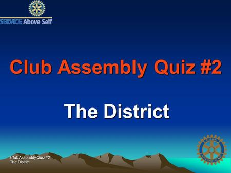 Club Assembly Quiz #2 -- The District Club Assembly Quiz #2 The District.