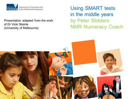Using SMART tests in the middle years by Peter Slidders NMR Numeracy Coach Presentation adapted from the work of Dr Vicki Steinle (University of Melbourne)