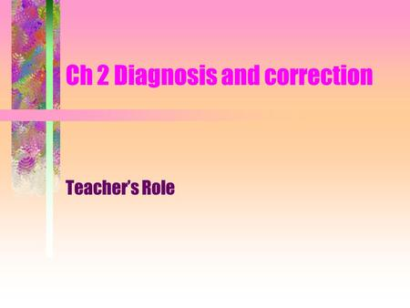 Ch 2 Diagnosis and correction Teacher's Role. Accountability Achievement scores 15% of the variance is the result of the teacher's influence on the child's.