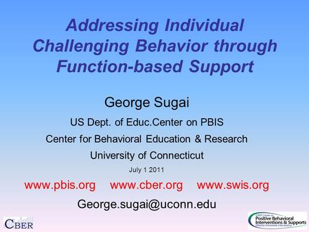 Addressing Individual Challenging Behavior through Function-based Support George Sugai US Dept. of Educ.Center on PBIS Center for Behavioral Education.